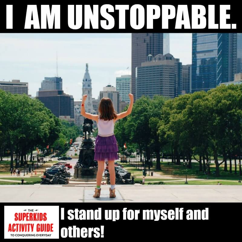 Erin - I am unstoppable. I stand up for myself and others