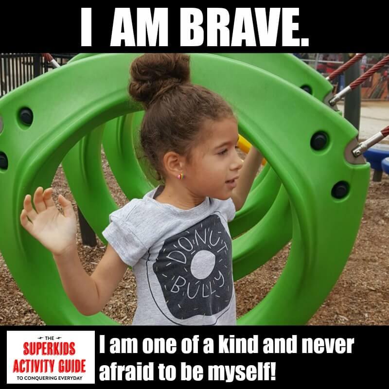 Jennifer - I am brave. I am one of a kind and never afraid to be myself