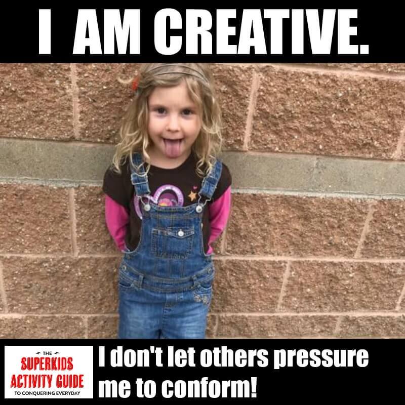 Kara - I am creative. I don't let others pressure me to conform