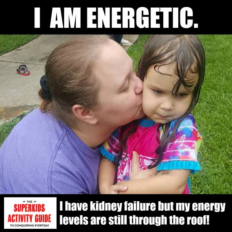 Kristen - I am energetic. Though I have kidney failure my energy levels are through the roof
