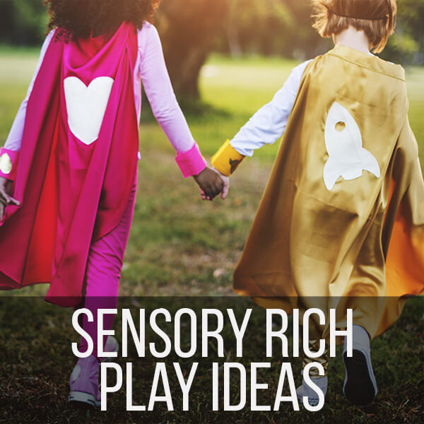 Sensory Rich Play Ideas